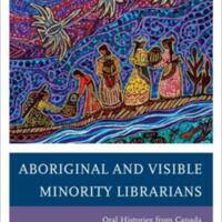 Aboriginal and Visible Minority Librarians : Oral Histories from Canada
